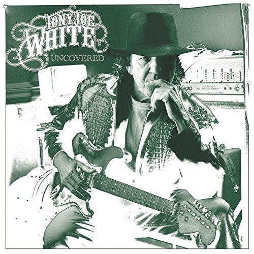 Tony Joe White Uncovered Uncovered