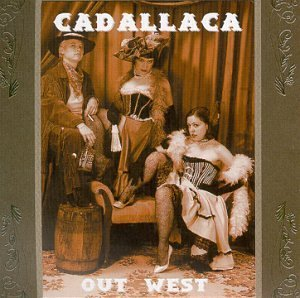 Cadallaca Out West Out West