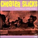 Cheater Slicks Refried Dreams