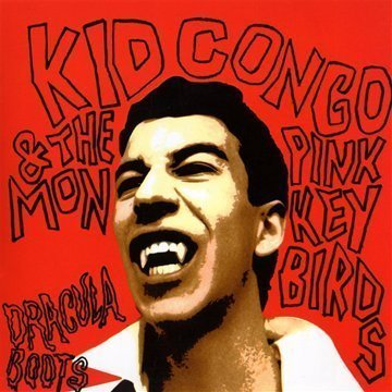 Kid Congo & The Pink Monkey Bi Dracula Boots