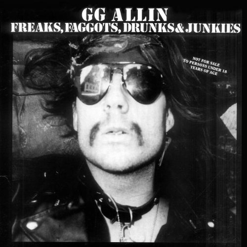 Gg Allin Freaks Faggots Drunks & Junkie