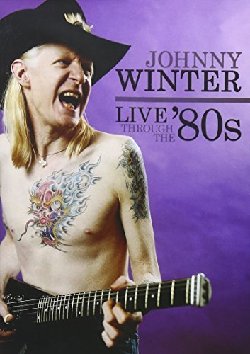 Johnny Winter Live Through The 80's Live Through The 80's