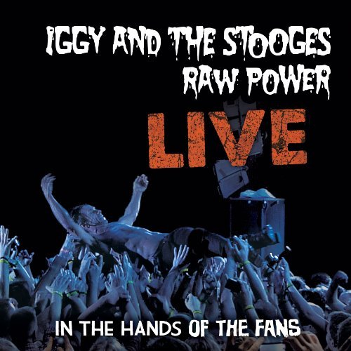 Iggy & The Stooges Raw Powerlive In The Hands Of