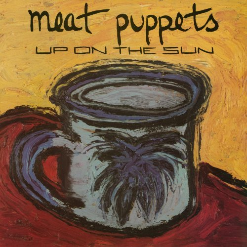 Meat Puppets Up On The Sun