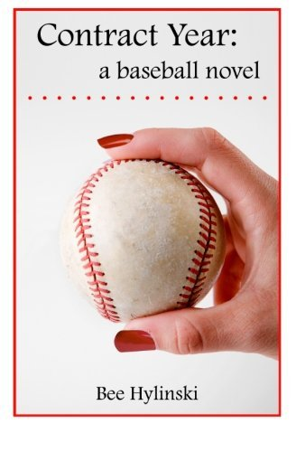 Bee Hylinski Contract Year A Baseball Novel