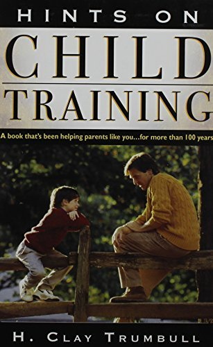 Henry Clay Trumbull Hints On Child Training A Book That's Been Helping Parents Like Your...Fo