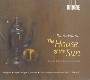 E. Rautavaara House Of The Sun Opera In Tw Juntunen Huhta Regnell Romu & Franck Oulu So