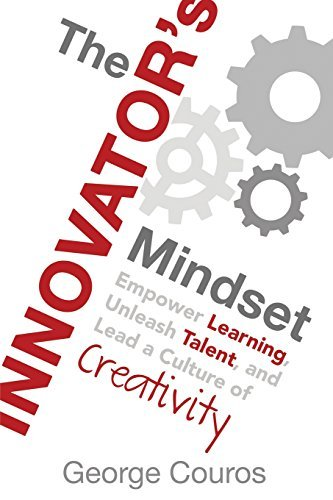 George Couros The Innovator's Mindset Empower Learning Unleash Talent And Lead A Cult