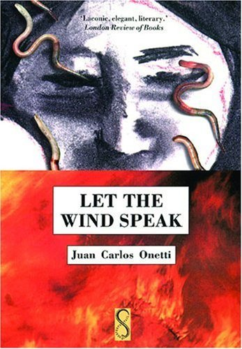 Juan Carlos Onetti Let The Wind Speak