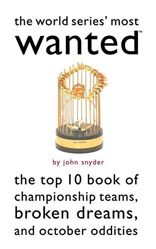 John Snyder The World Series' Most Wanted(tm) The Top 10 Book Of Championship Teams Broken Dre
