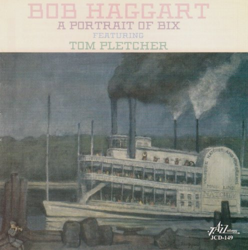 Bob Haggart Portrait Of Bix Feat. Tom Pletcher