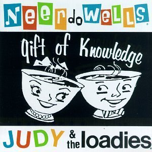Judy & The Loadies Ne'er Do We Gift Of Knowledge