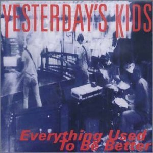 Yesterday's Kids Everything Used To Better