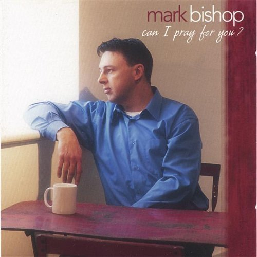Mark Bishop Can I Pray For You?