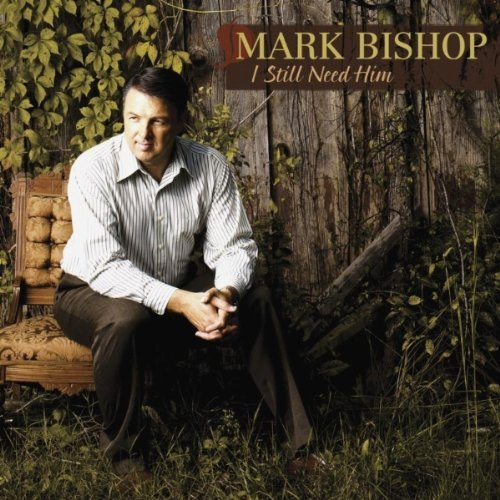 Mark Bishop I Still Need Him