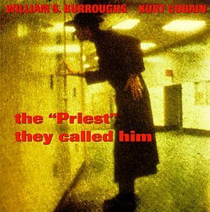 Burroughs Cobain Priest They Called Him