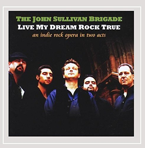 The John Sullivan Brigade Live My Dream Rock True