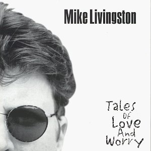 Mike Livingston Tales Of Love And Worry