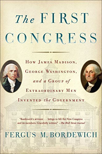 Fergus M. Bordewich The First Congress How James Madison George Washington And A Group