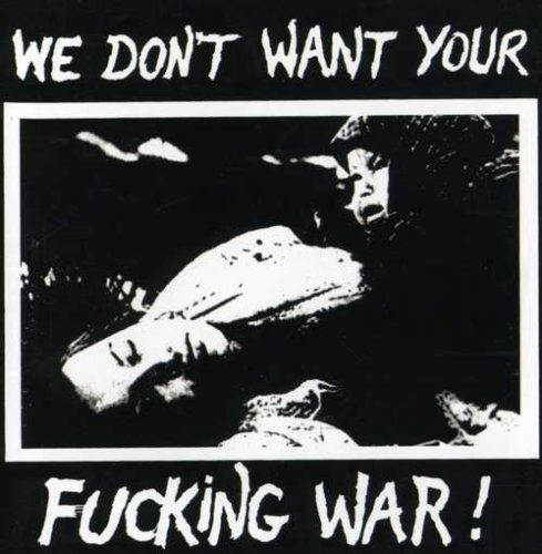 We Don't Want Your Fucking War We Don't Want Your Fucking War