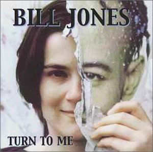 Bill Jones Turn To Me
