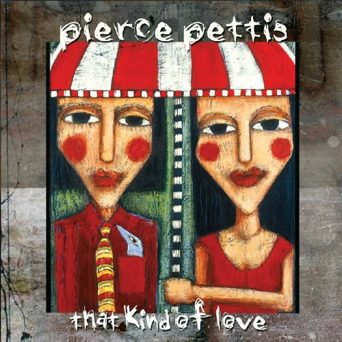 Pierce Pettis That Kind Of Love