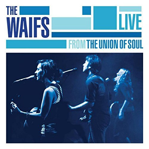Waifs Live From The Union Of Soul