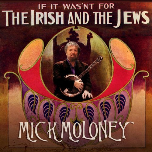 Mick Moloney If It Wasnt For The Irish & Th