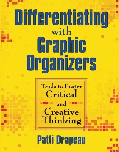 Patti Drapeau Differentiating With Graphic Organizers Tools To Foster Critical And Creative Thinking