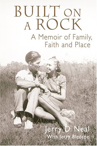 Jerry D. Neal Built On A Rock A Memoir Of Family Faith And Place