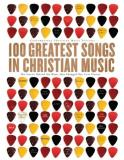 Ccm 100 Greatest Songs In Christian Music The Stories Behind The Music That Changed Our Liv