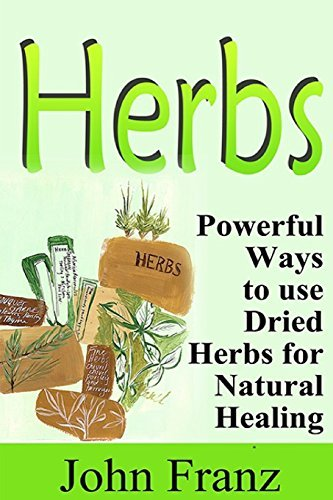 John Franz Herbs Powerful Ways To Use Dried Herbs For Natural Heal