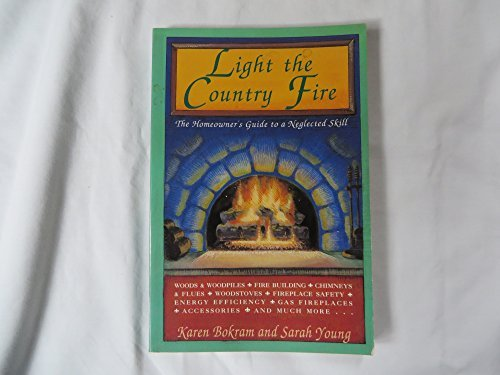 Karen Bokram Light The Country Fire The Homeowner's Guide To A