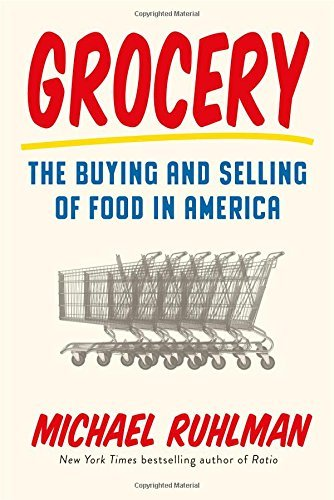 Michael Ruhlman Grocery The Buying And Selling Of Food In America
