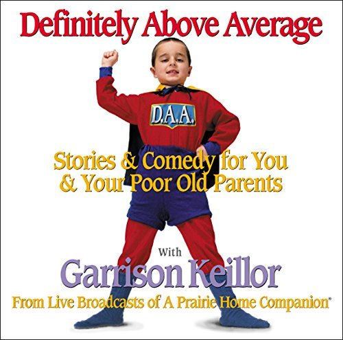 Garrison Keillor Definitely Above Average Stories & Comedy For You & Your Poor Old Parents