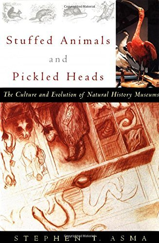 Stephen T. Asma Stuffed Animals And Pickled Heads The Culture And Evolution Of Natural History Muse