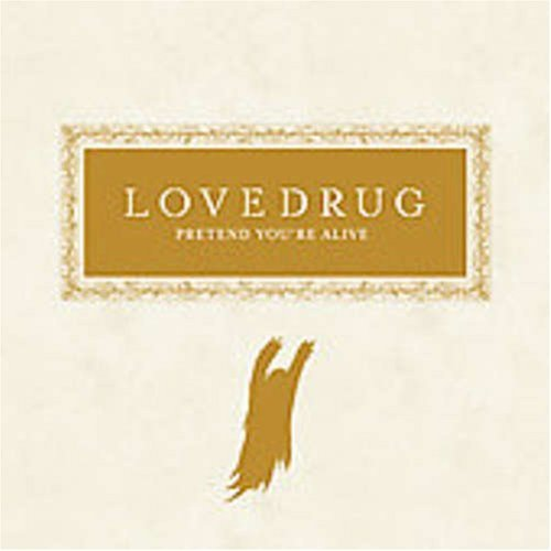 Lovedrug Pretend You're Alive