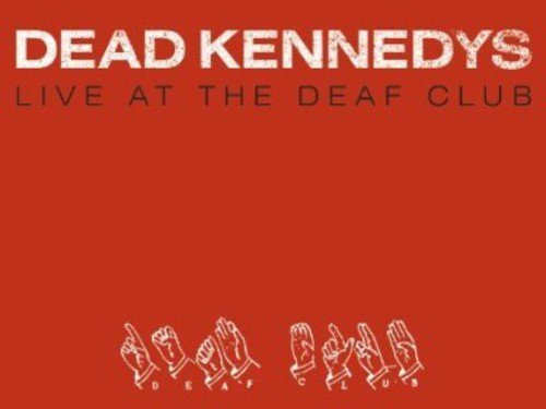 Dead Kennedys Live At The Deaf Club