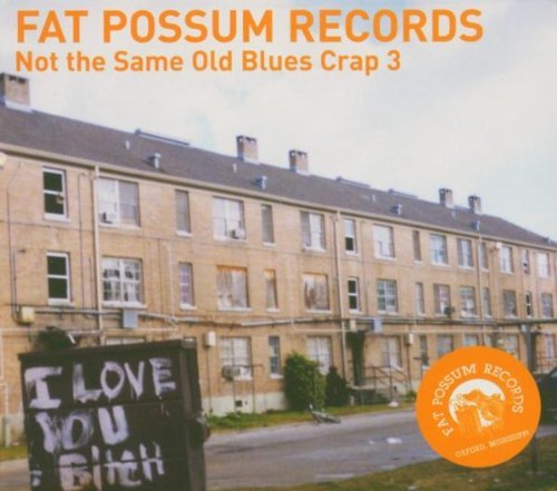 Fat Possum Vol. 3 Not The Same Old Blues