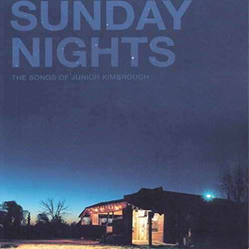 Junior Kimbrough Sunday Nights Songs Of Junior