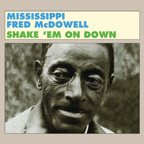 Mississippi Fred Mcdowell Shake 'em On Down