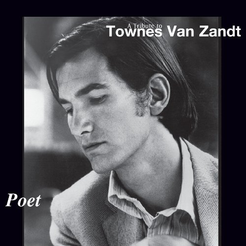 Poet A Tribute To Townes Van Poet A Tribute To Townes Van