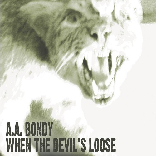A.A. Bondy When The Devil's Loose