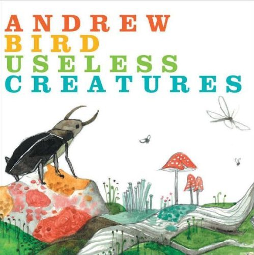 Andrew Bird Useless Creatures