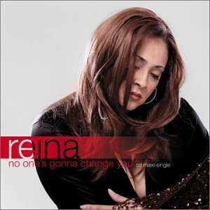 Reina No One's Gonna Change You