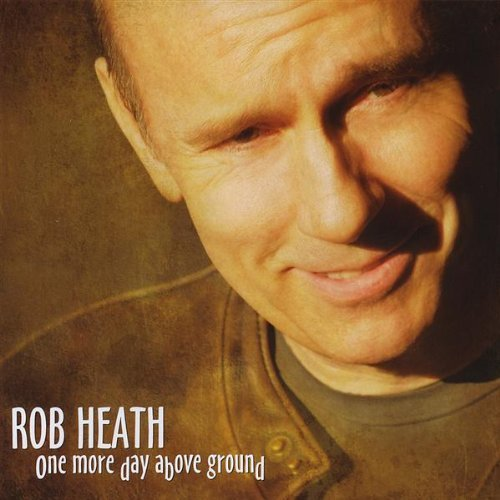 Heath Rob One More Day Above Ground
