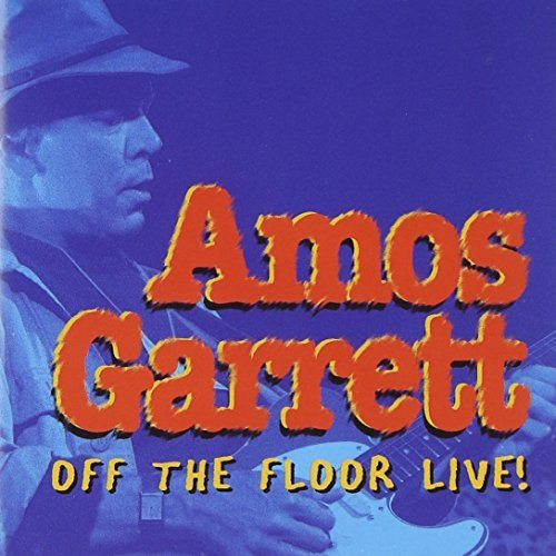 Amos Garrett Off The Floor Live!