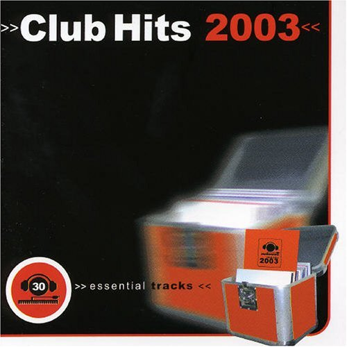 Club Hits 2003 Club Hits 2003 Shakedown Bad Of Trixx Elliott Ruffneck Dirty Vegas
