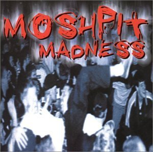 Mosh Pit Madness Mosh Pit Madness Butthole Surfers Skinny Puppy Revolting Cocks Kmfdm