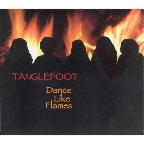 Tanglefoot Dance Like Flames